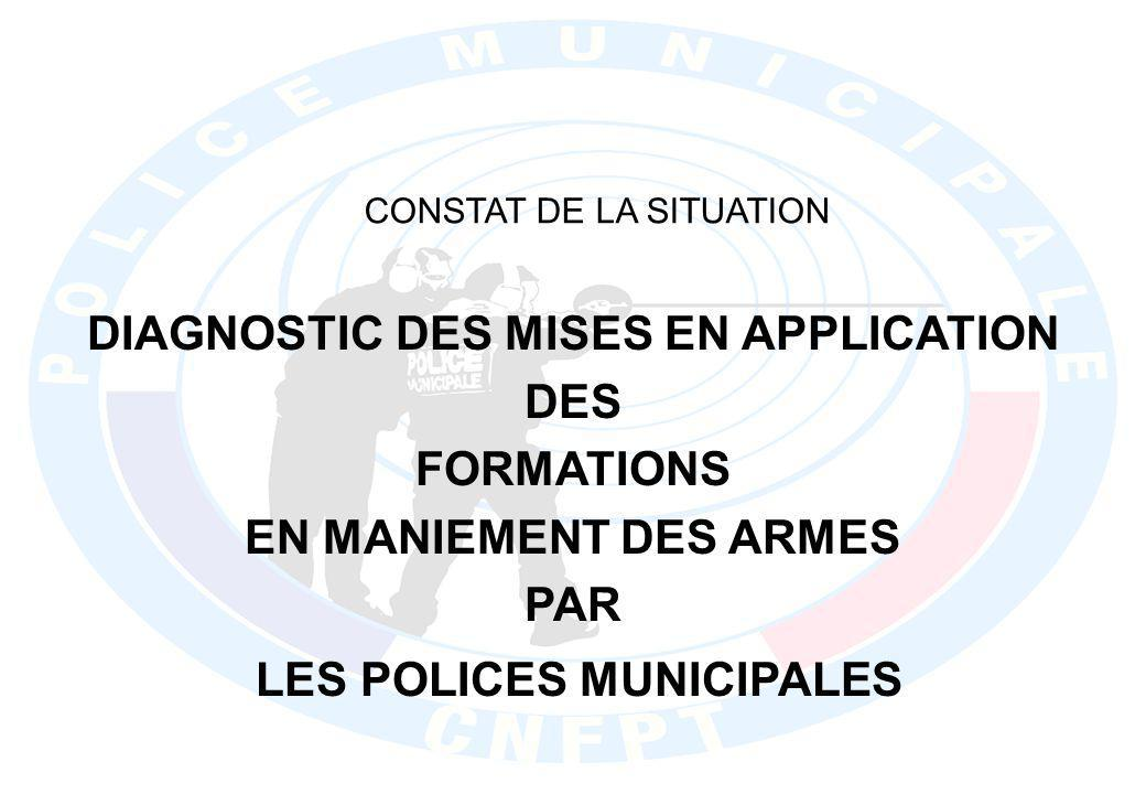 CONSTAT DE LA SITUATION DIFFICULTES POUR LES COLLECTIVITES POUR LA MISES EN APPLICATION DU DECRET 2007-1178 du 3 août 2007 relatif aux formations à larmement des agents de police municipale - CARENCE DE M.M.A.