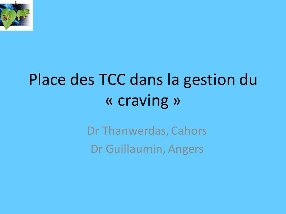 Place des TCC dans la gestion du « craving » Dr Thanwerdas, Cahors Dr Guillaumin, Angers