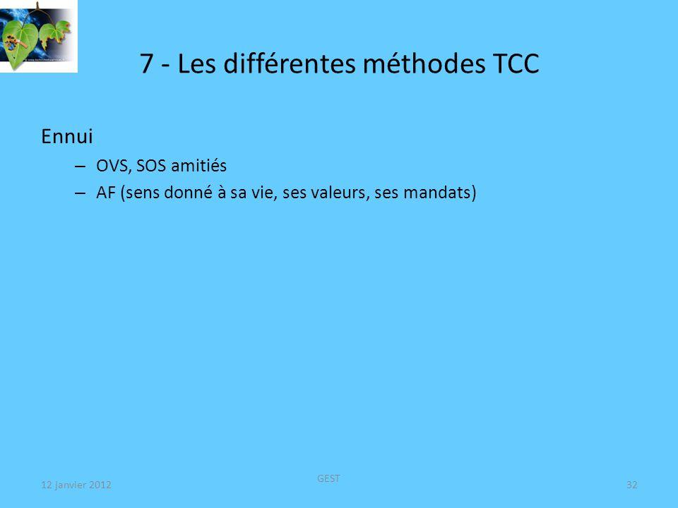 7 - Les différentes méthodes TCC Ennui – OVS, SOS amitiés – AF (sens donné à sa vie, ses valeurs, ses mandats) 12 janvier 2012 GEST 32