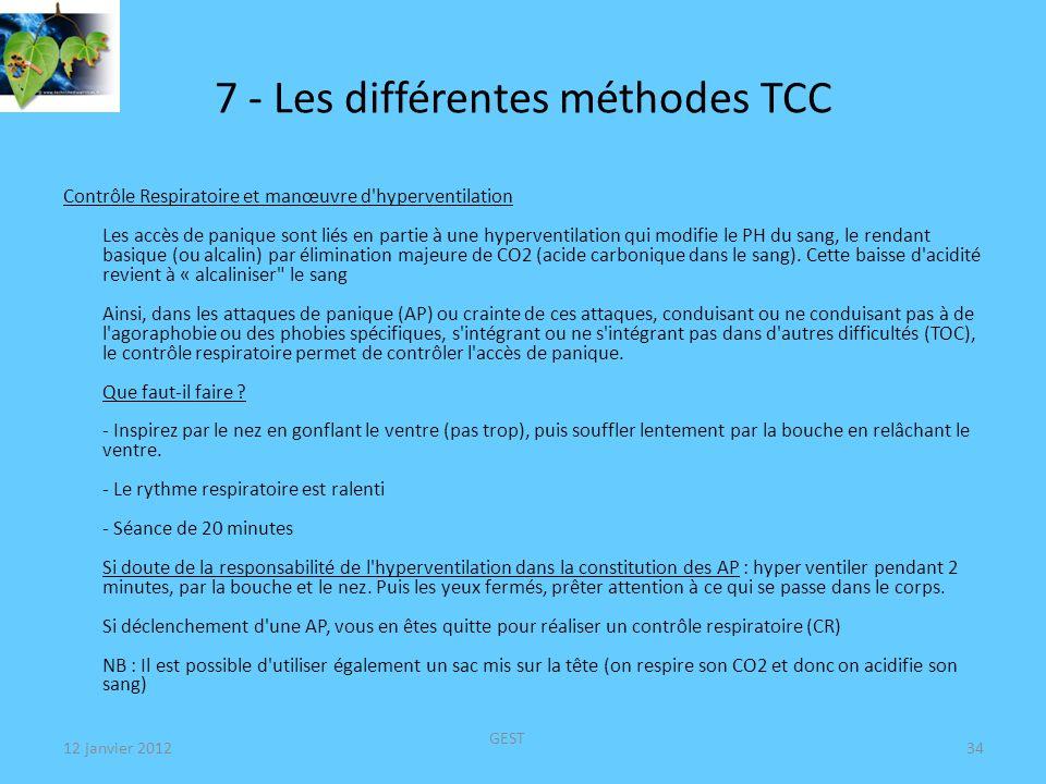 12 janvier 2012 GEST 34 7 - Les différentes méthodes TCC Contrôle Respiratoire et manœuvre d hyperventilation Les accès de panique sont liés en partie à une hyperventilation qui modifie le PH du sang, le rendant basique (ou alcalin) par élimination majeure de CO2 (acide carbonique dans le sang).