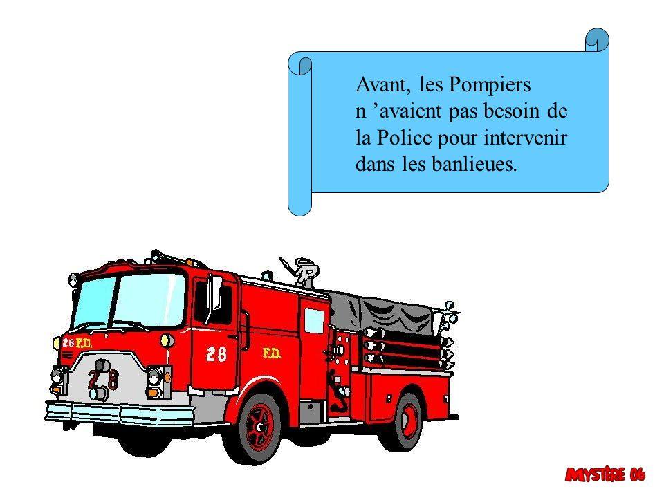 Avant, les Pompiers n avaient pas besoin de la Police pour intervenir dans les banlieues.