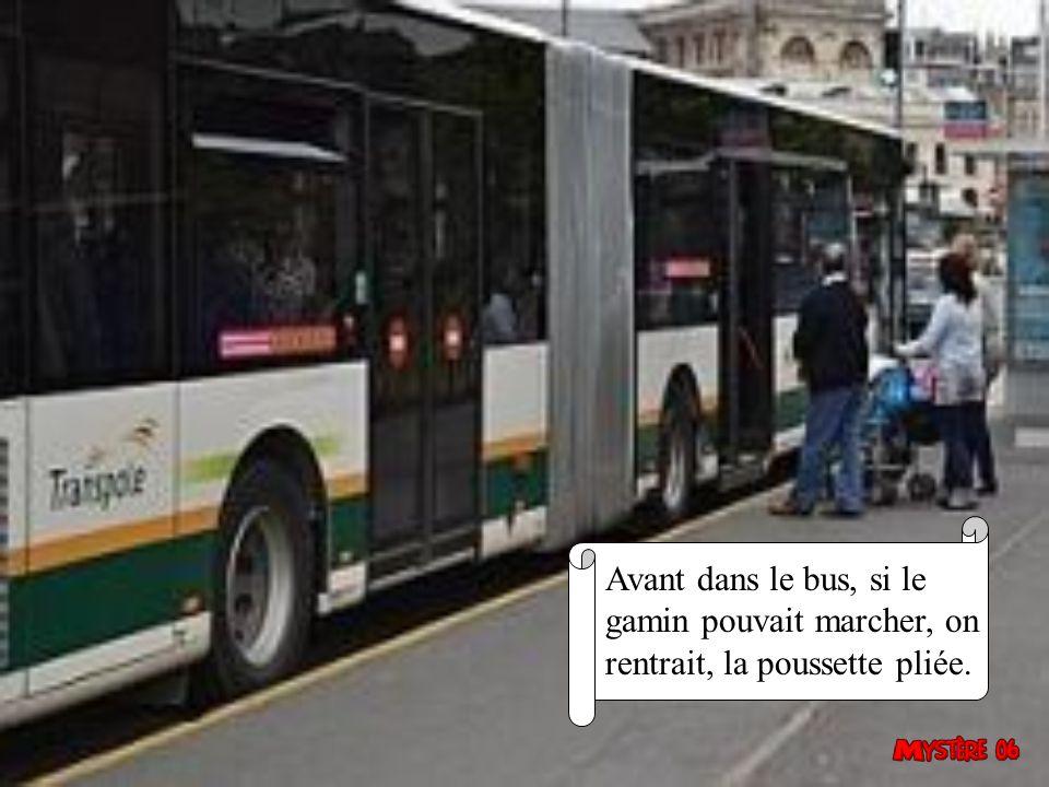 Avant dans le bus, si le gamin pouvait marcher, on rentrait, la poussette pliée.