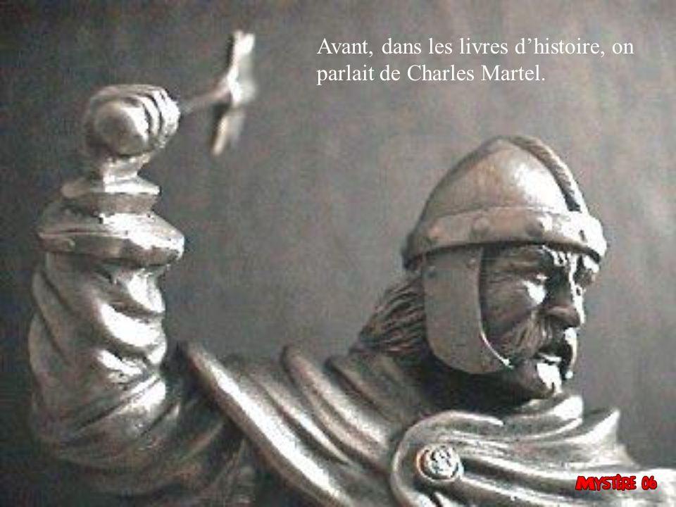 Avant, dans les livres dhistoire, on parlait de Charles Martel.