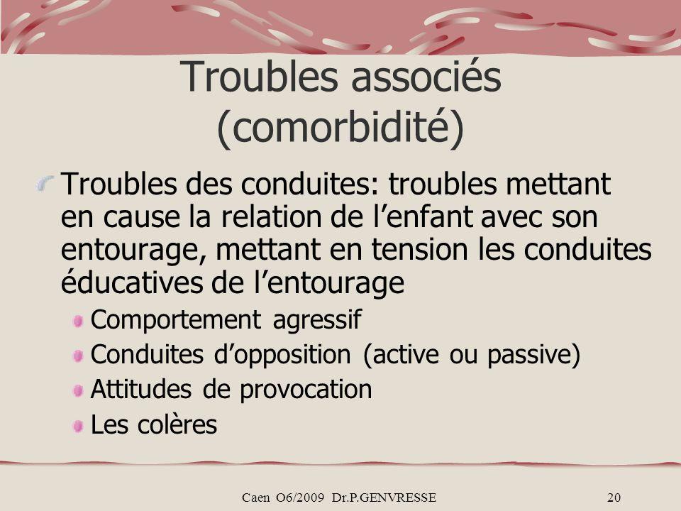 Caen O6/2009 Dr.P.GENVRESSE20 Troubles associés (comorbidité) Troubles des conduites: troubles mettant en cause la relation de lenfant avec son entour