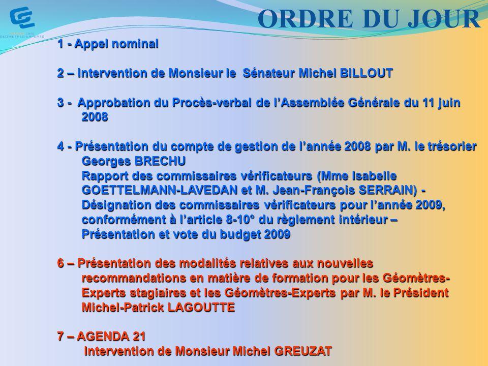 1 - Appel nominal 2 – Intervention de Monsieur le Sénateur Michel BILLOUT 3 - Approbation du Procès-verbal de lAssemblée Générale du 11 juin 2008 4 - Présentation du compte de gestion de lannée 2008 par M.