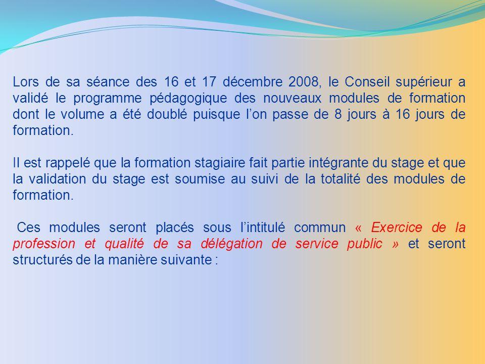 Lors de sa séance des 16 et 17 décembre 2008, le Conseil supérieur a validé le programme pédagogique des nouveaux modules de formation dont le volume a été doublé puisque lon passe de 8 jours à 16 jours de formation.