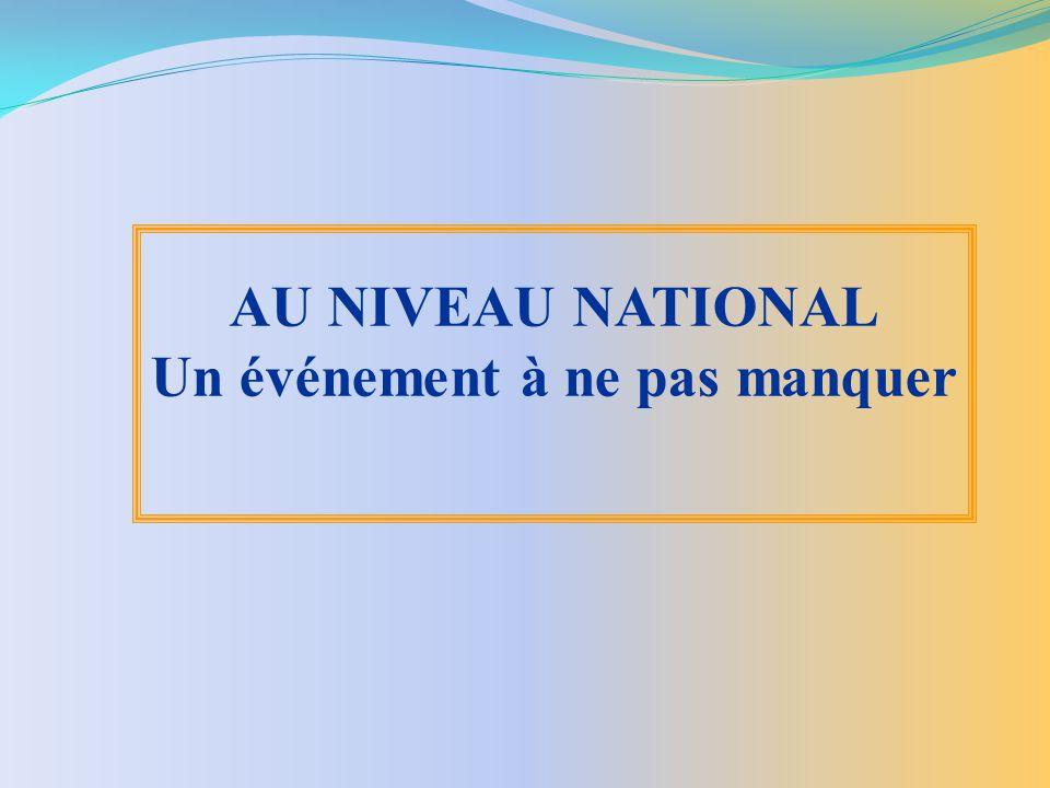 AU NIVEAU NATIONAL Un événement à ne pas manquer