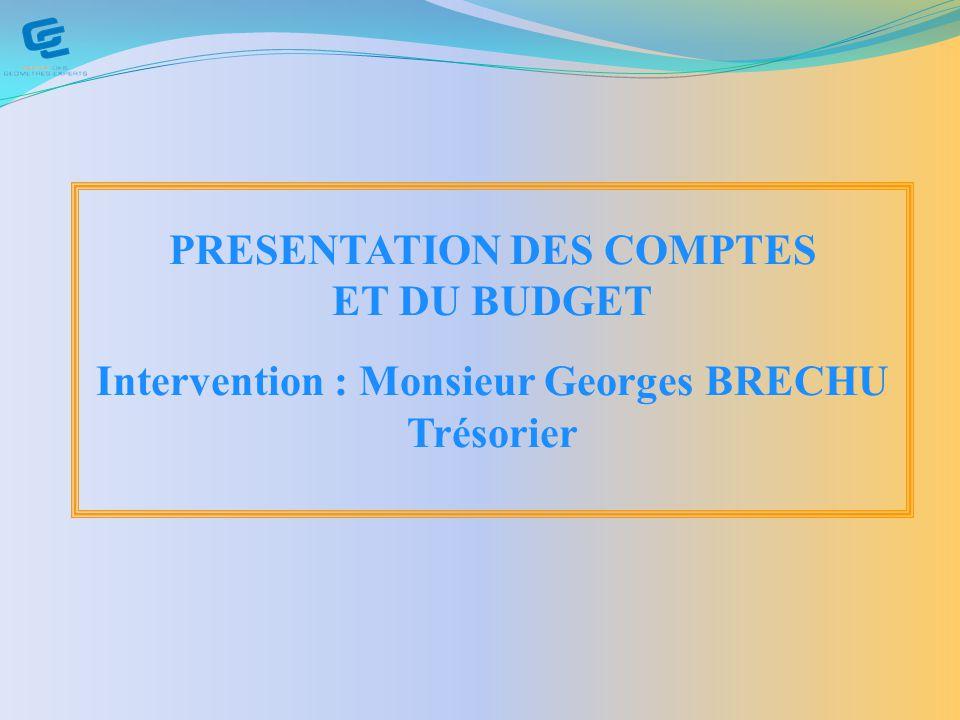 PRESENTATION DES COMPTES ET DU BUDGET Intervention : Monsieur Georges BRECHU Trésorier