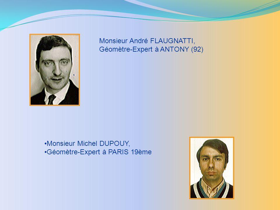 Monsieur André FLAUGNATTI, Géomètre-Expert à ANTONY (92) Monsieur Michel DUPOUY, Géomètre-Expert à PARIS 19ème