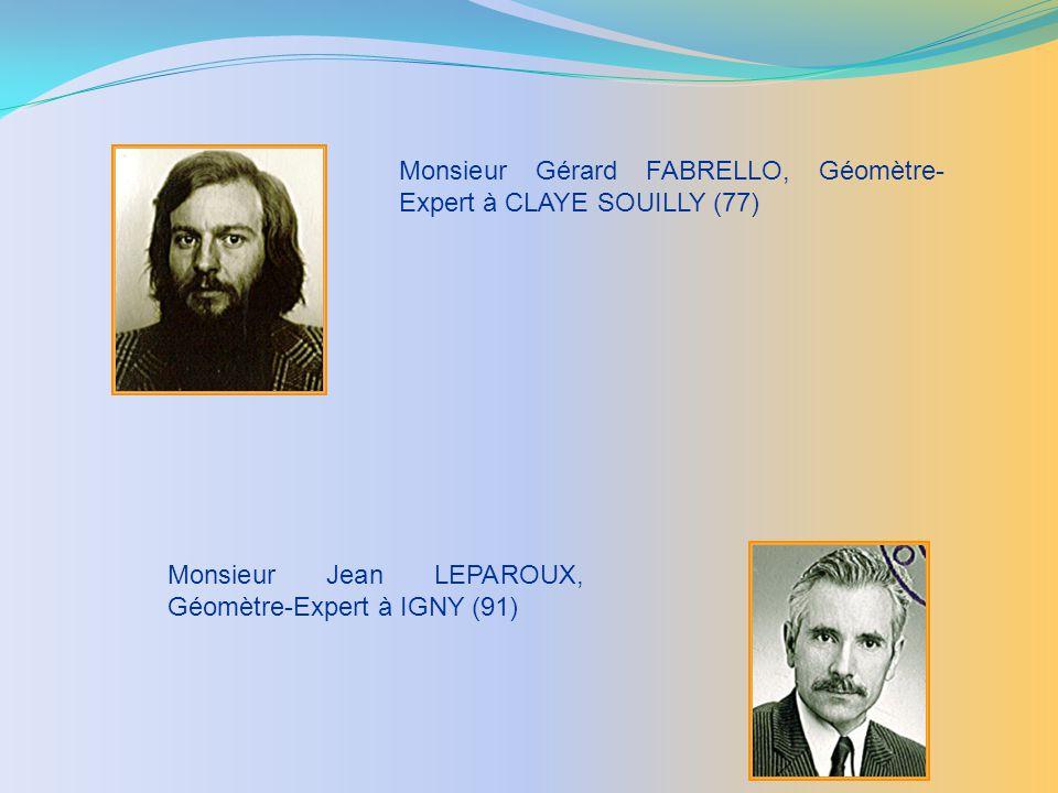Monsieur Jean LEPAROUX, Géomètre-Expert à IGNY (91) Monsieur Gérard FABRELLO, Géomètre- Expert à CLAYE SOUILLY (77)