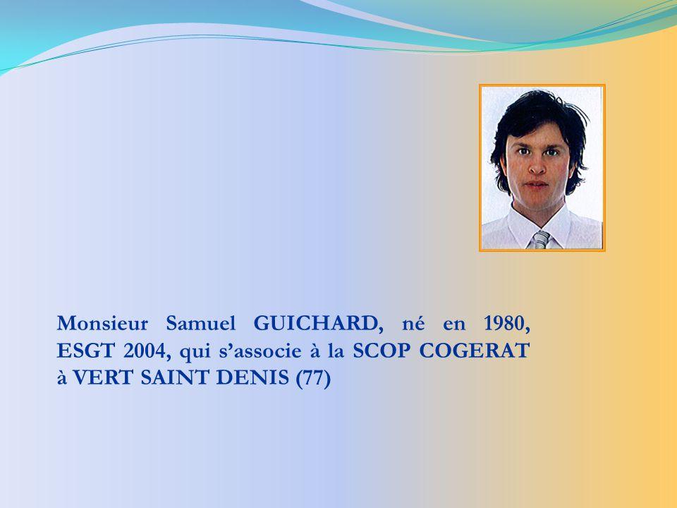Monsieur Samuel GUICHARD, né en 1980, ESGT 2004, qui sassocie à la SCOP COGERAT à VERT SAINT DENIS (77)
