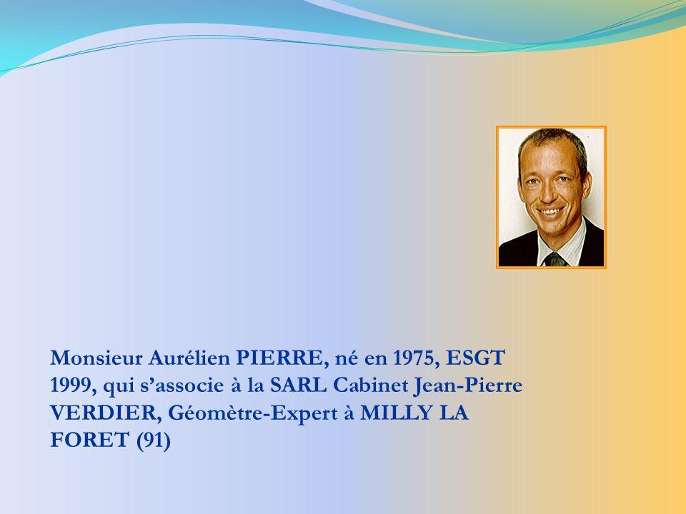 Monsieur Aurélien PIERRE, né en 1975, ESGT 1999, qui sassocie à la SARL Cabinet Jean-Pierre VERDIER, Géomètre-Expert à MILLY LA FORET (91)