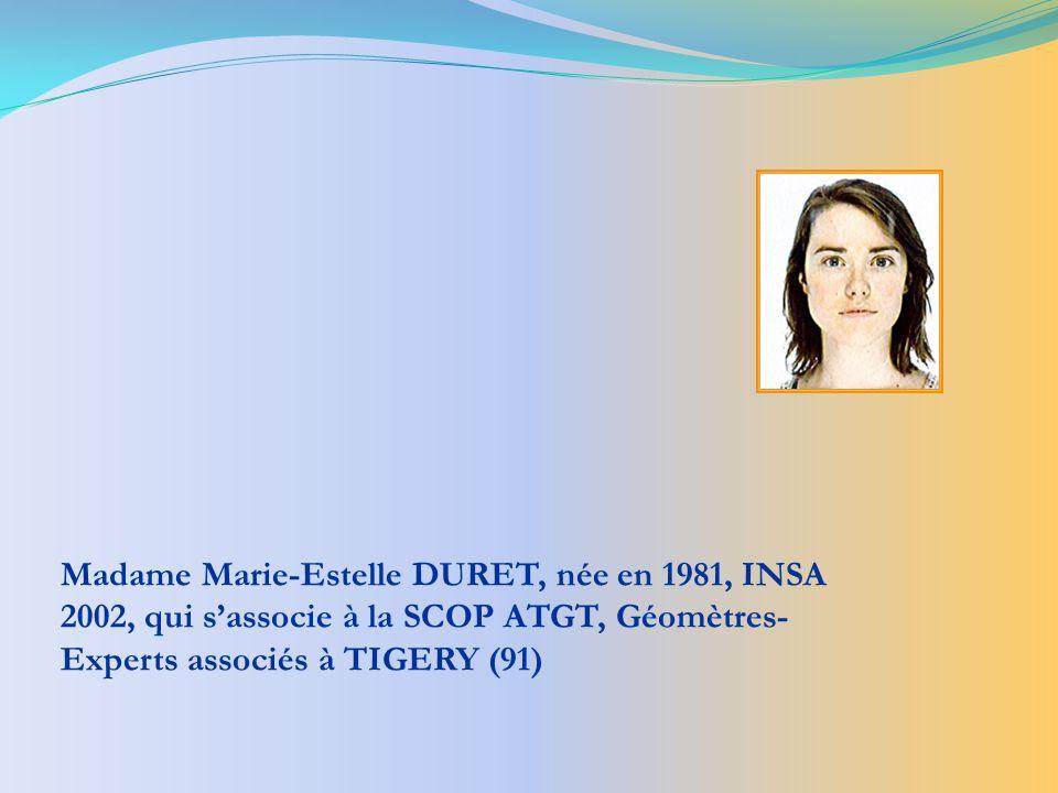 Madame Marie-Estelle DURET, née en 1981, INSA 2002, qui sassocie à la SCOP ATGT, Géomètres- Experts associés à TIGERY (91)
