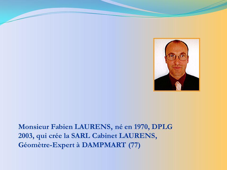 Monsieur Fabien LAURENS, né en 1970, DPLG 2003, qui crée la SARL Cabinet LAURENS, Géomètre-Expert à DAMPMART (77)