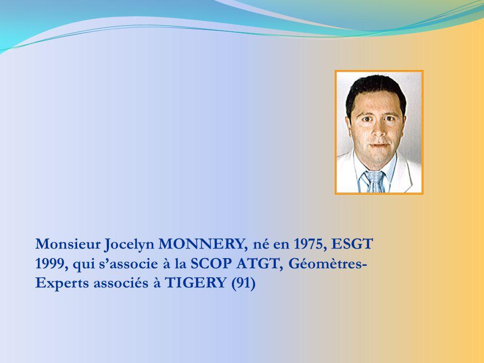 Monsieur Jocelyn MONNERY, né en 1975, ESGT 1999, qui sassocie à la SCOP ATGT, Géomètres- Experts associés à TIGERY (91)