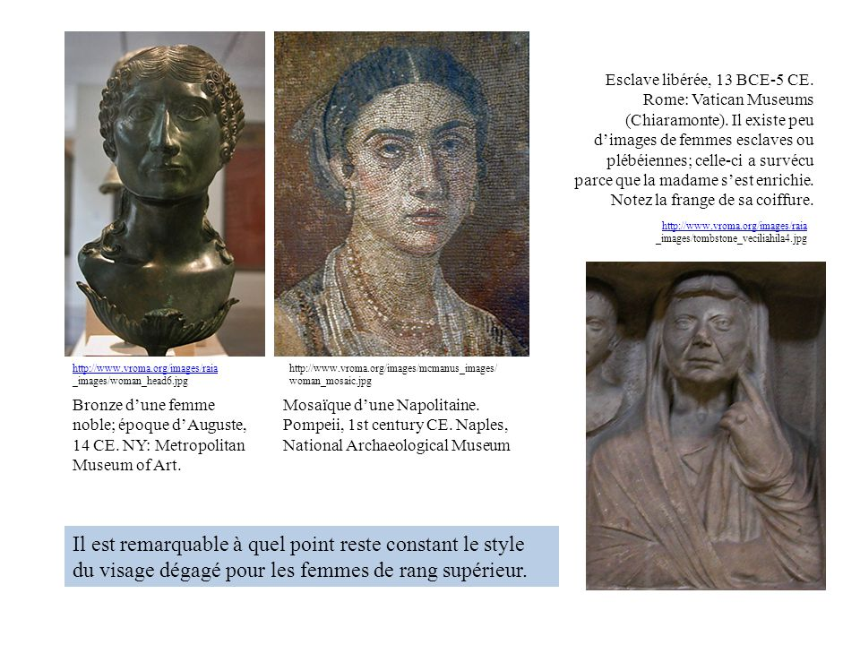 Bronze dune femme noble; époque dAuguste, 14 CE. NY: Metropolitan Museum of Art. http://www.vroma.org/images/raia http://www.vroma.org/images/raia _im