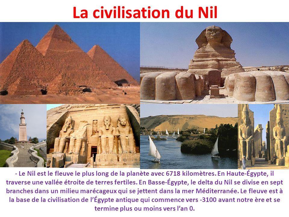 La civilisation du Nil - Le Nil est le fleuve le plus long de la planète avec 6718 kilomètres. En Haute-Égypte, il traverse une vallée étroite de terr
