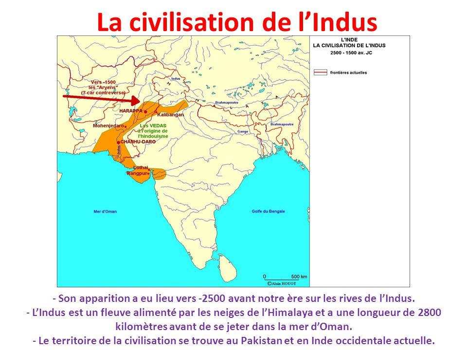 La civilisation de lIndus - Son apparition a eu lieu vers -2500 avant notre ère sur les rives de lIndus. - LIndus est un fleuve alimenté par les neige
