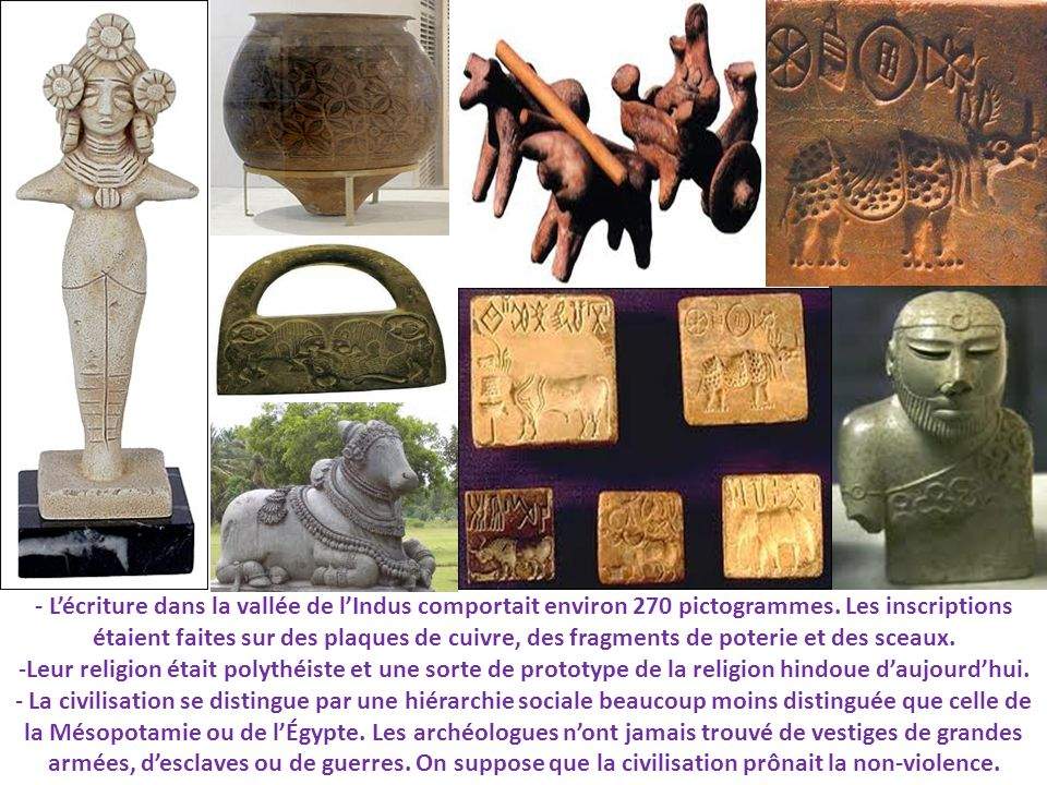 - Lécriture dans la vallée de lIndus comportait environ 270 pictogrammes. Les inscriptions étaient faites sur des plaques de cuivre, des fragments de