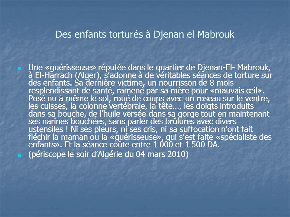 Des enfants torturés à Djenan el Mabrouk Une «guérisseuse» réputée dans le quartier de Djenan-El- Mabrouk, à El-Harrach (Alger), sadonne à de véritabl