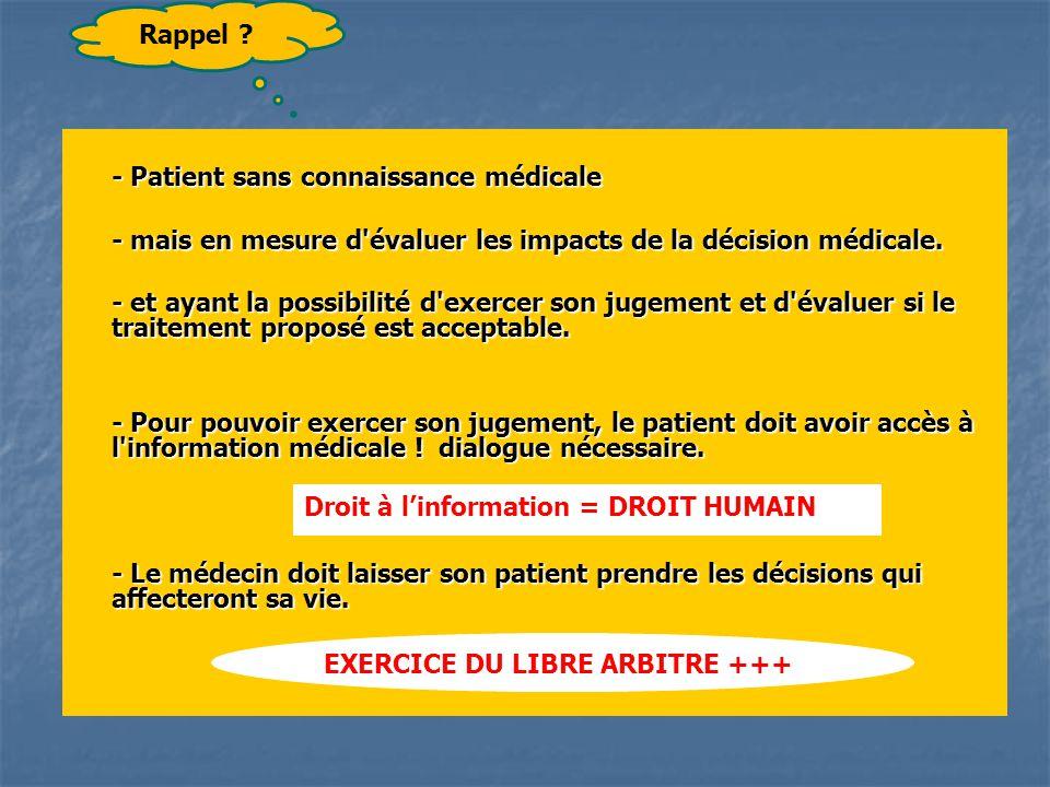 - Patient sans connaissance médicale - mais en mesure d'évaluer les impacts de la décision médicale. - et ayant la possibilité d'exercer son jugement