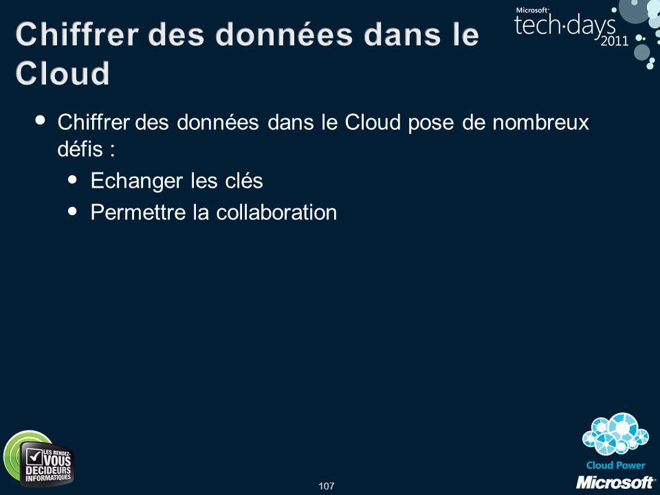 107 Chiffrer des données dans le Cloud pose de nombreux défis : Echanger les clés Permettre la collaboration