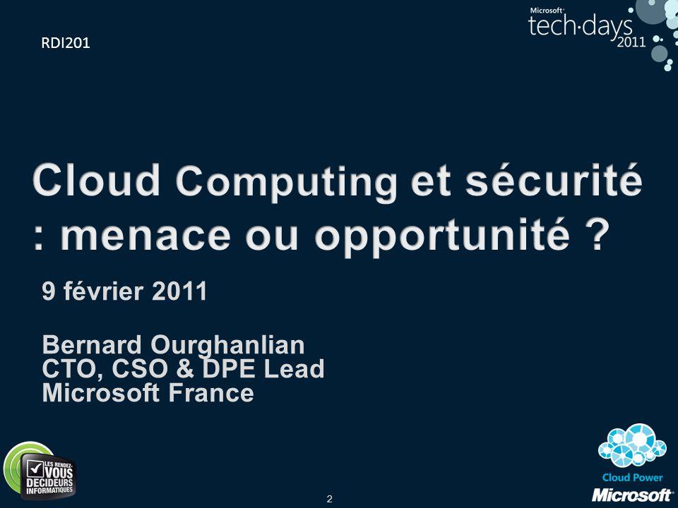2 9 février 2011 Bernard Ourghanlian CTO, CSO & DPE Lead Microsoft France RDI201