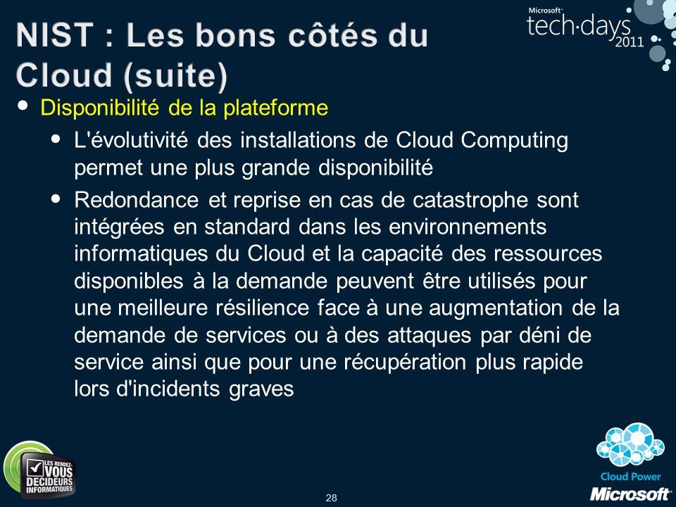28 Disponibilité de la plateforme L'évolutivité des installations de Cloud Computing permet une plus grande disponibilité Redondance et reprise en cas