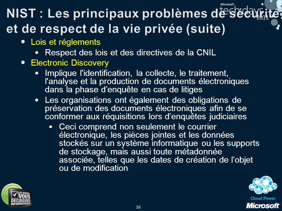 38 Lois et réglements Respect des lois et des directives de la CNIL Electronic Discovery Implique l'identification, la collecte, le traitement, l'anal