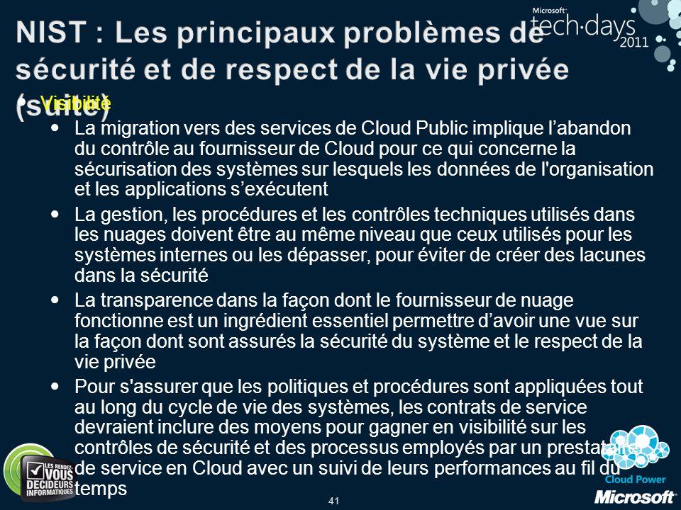 41 Visibilité La migration vers des services de Cloud Public implique labandon du contrôle au fournisseur de Cloud pour ce qui concerne la sécurisatio