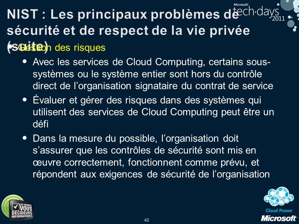 42 Gestion des risques Avec les services de Cloud Computing, certains sous- systèmes ou le système entier sont hors du contrôle direct de lorganisatio
