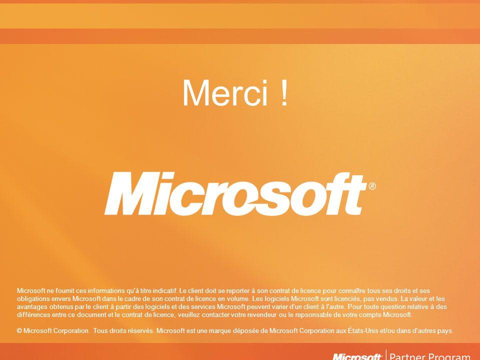 Merci ! Microsoft ne fournit ces informations qu'à titre indicatif. Le client doit se reporter à son contrat de licence pour connaître tous ses droits