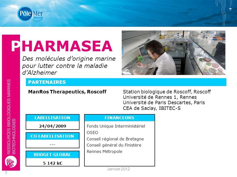 7 PARTENAIRES LABELLISATION CO LABELLISATION FINANCEURS BUDGET GLOBAL 24/04/2009 5 142 k Fonds Unique Interministériel OSEO Conseil régional de Bretagne Conseil général du Finistère Rennes Métropole --- PHARMASEA Des molécules dorigine marine pour lutter contre la maladie dAlzheimer ManRos Therapeutics, RoscoffStation biologique de Roscoff, Roscoff Université de Rennes 1, Rennes Université de Paris Descartes, Paris CEA de Saclay, IBITEC-S Janvier 2012
