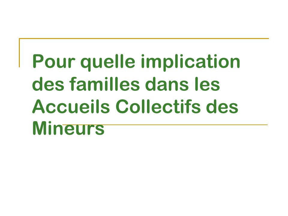 Pour quelle implication des familles dans les Accueils Collectifs des Mineurs