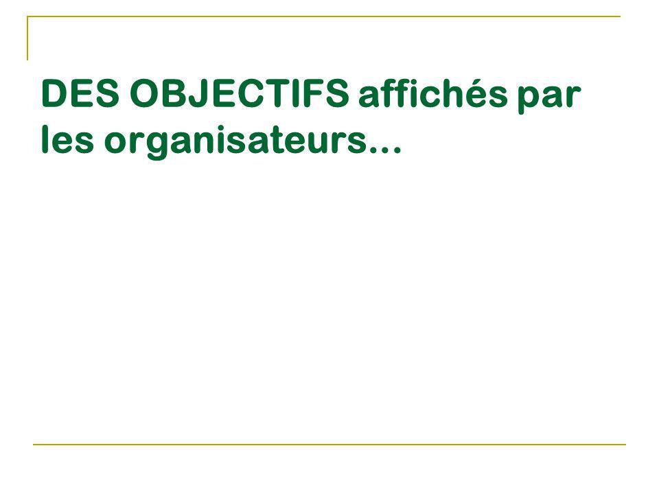 DES OBJECTIFS affichés par les organisateurs...