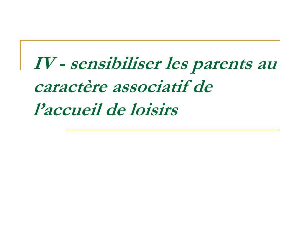 IV - sensibiliser les parents au caractère associatif de laccueil de loisirs