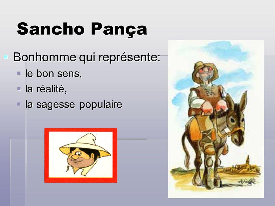 Sancho Pança Bonhomme qui représente: Bonhomme qui représente: le bon sens, le bon sens, la réalité, la réalité, la sagesse populaire la sagesse popul