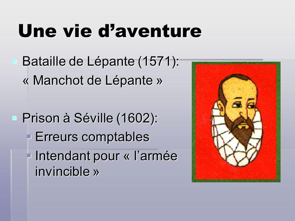 Une vie daventure Bataille de Lépante (1571): Bataille de Lépante (1571): « Manchot de Lépante » Prison à Séville (1602): Prison à Séville (1602): Err