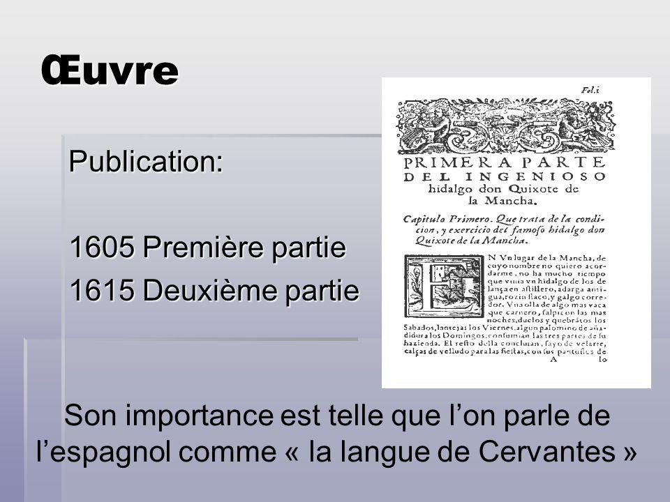 Œuvre Publication: 1605 Première partie 1615 Deuxième partie Son importance est telle que lon parle de lespagnol comme « la langue de Cervantes »
