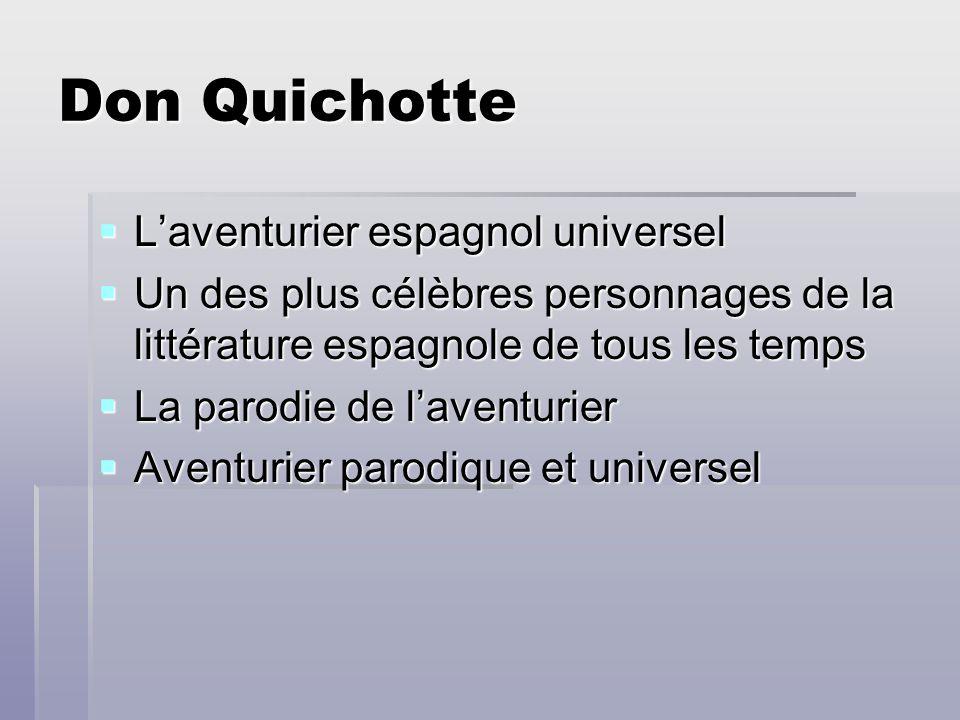 Don Quichotte Laventurier espagnol universel Laventurier espagnol universel Un des plus célèbres personnages de la littérature espagnole de tous les t