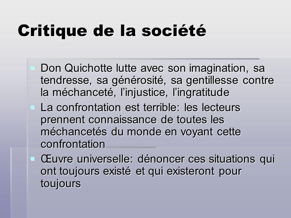 Critique de la société Don Quichotte lutte avec son imagination, sa tendresse, sa générosité, sa gentillesse contre la méchanceté, linjustice, lingrat