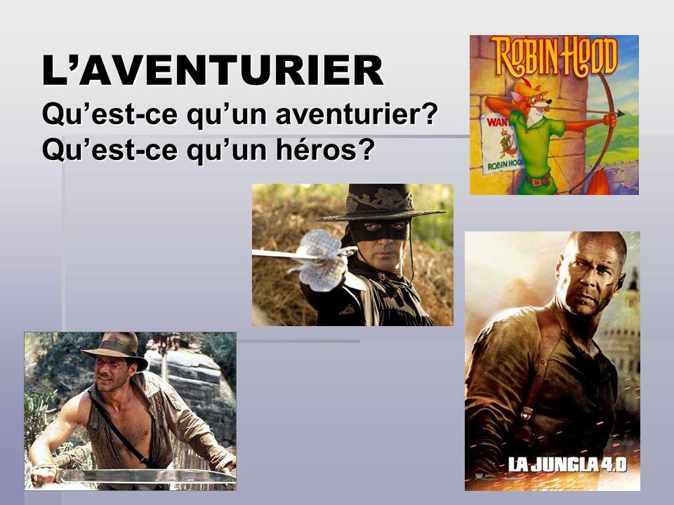 LAVENTURIER Quest-ce quun aventurier? Quest-ce quun héros?