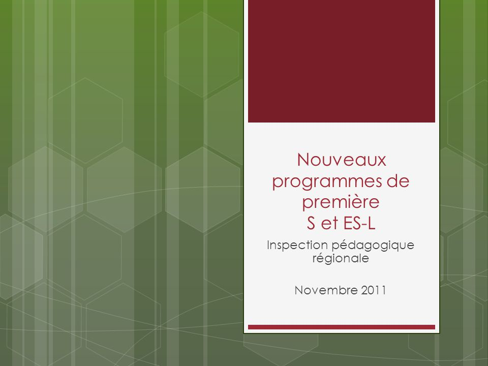 Nouveaux programmes de première S et ES-L Inspection pédagogique régionale Novembre 2011