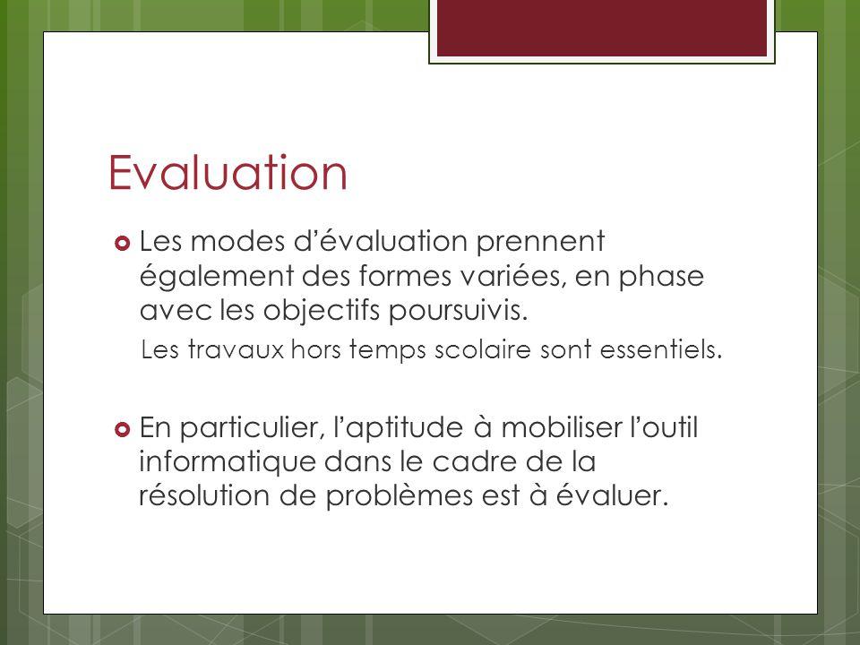Evaluation Les modes dévaluation prennent également des formes variées, en phase avec les objectifs poursuivis. Les travaux hors temps scolaire sont e