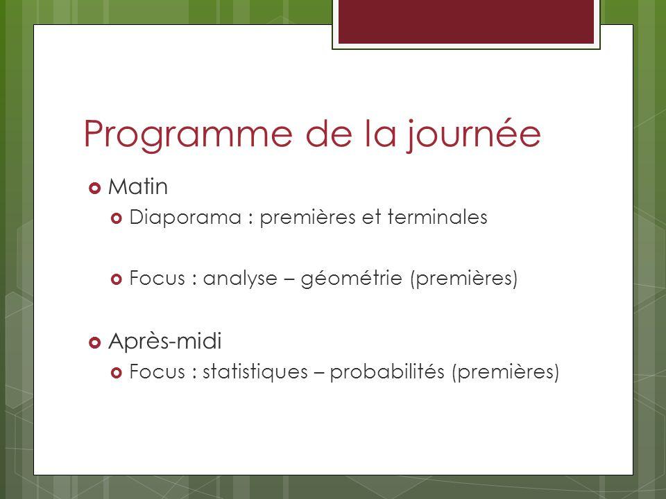 Programme de la journée Matin Diaporama : premières et terminales Focus : analyse – géométrie (premières) Après-midi Focus : statistiques – probabilit