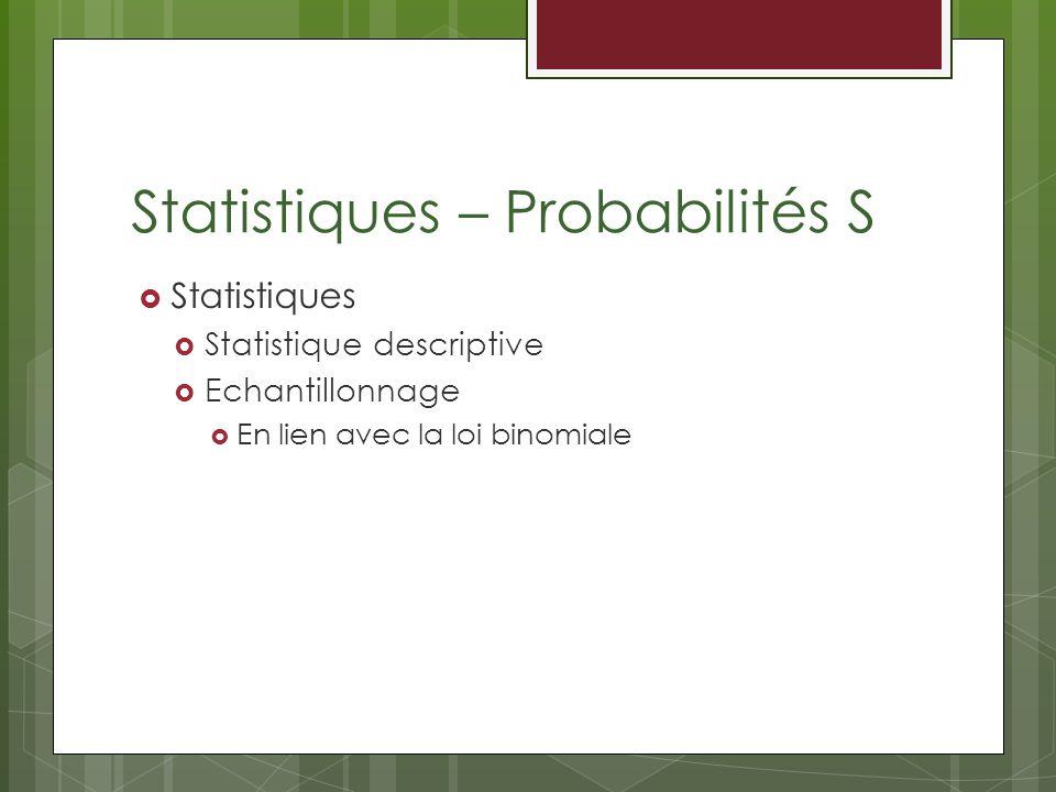 Statistiques – Probabilités S Statistiques Statistique descriptive Echantillonnage En lien avec la loi binomiale