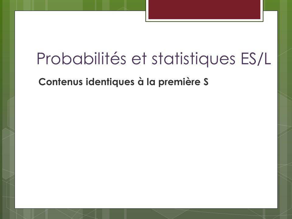 Probabilités et statistiques ES/L Contenus identiques à la première S
