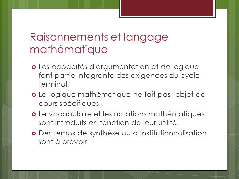 Raisonnements et langage mathématique Les capacités dargumentation et de logique font partie intégrante des exigences du cycle terminal.