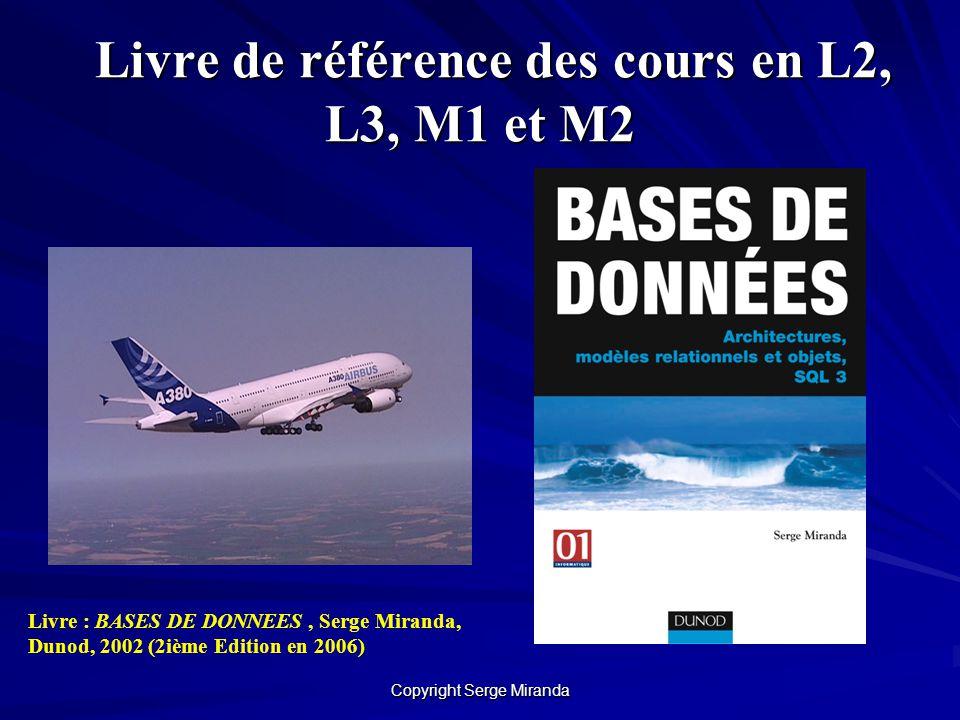 Copyright Serge Miranda Livre de référence des cours en L2, L3, M1 et M2 Livre de référence des cours en L2, L3, M1 et M2 Livre : BASES DE DONNEES, Se