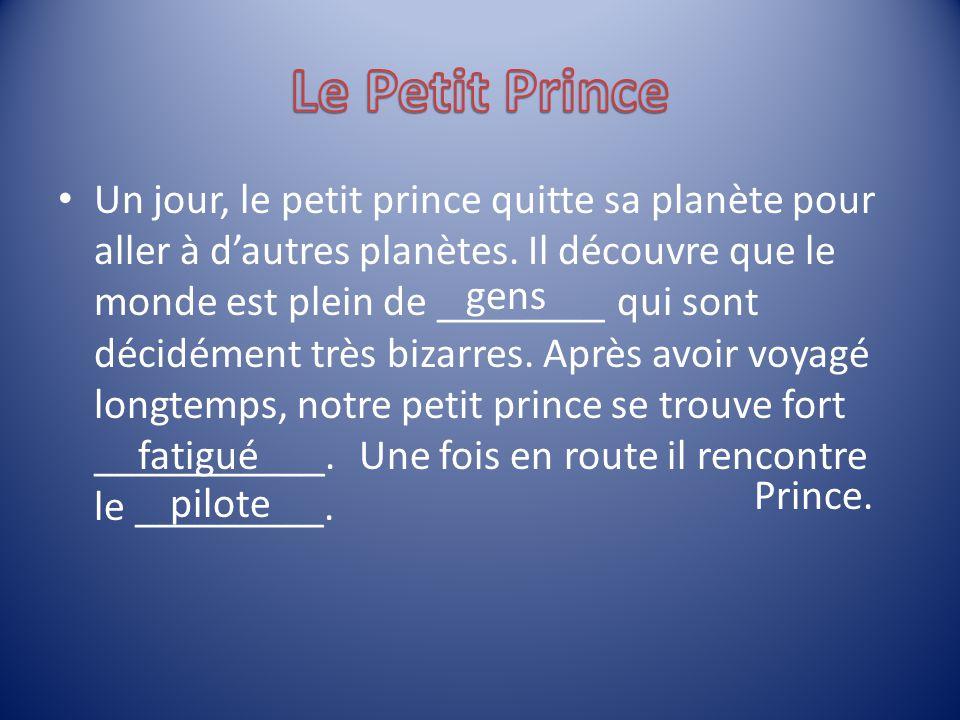 Un jour, le petit prince quitte sa planète pour aller à dautres planètes. Il découvre que le monde est plein de ________ qui sont décidément très biza